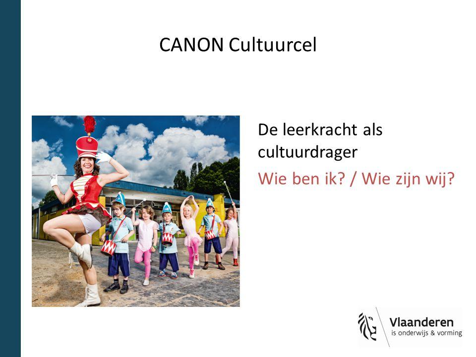 CANON Cultuurcel De leerkracht als cultuurdrager Wie ben ik? / Wie zijn wij?
