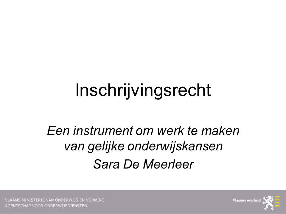 Inschrijvingsrecht Een instrument om werk te maken van gelijke onderwijskansen Sara De Meerleer