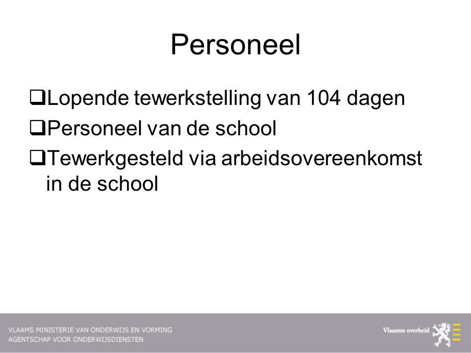 Personeel  Lopende tewerkstelling van 104 dagen  Personeel van de school  Tewerkgesteld via arbeidsovereenkomst in de school