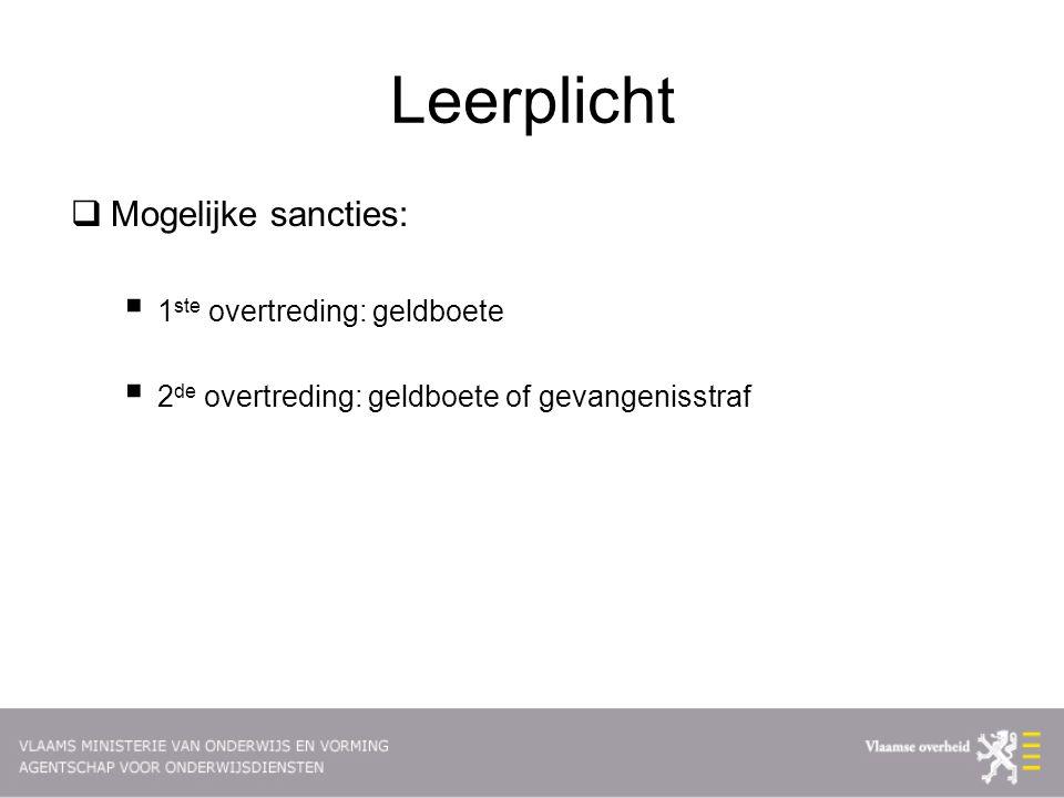 Leerplicht  Mogelijke sancties:  1 ste overtreding: geldboete  2 de overtreding: geldboete of gevangenisstraf