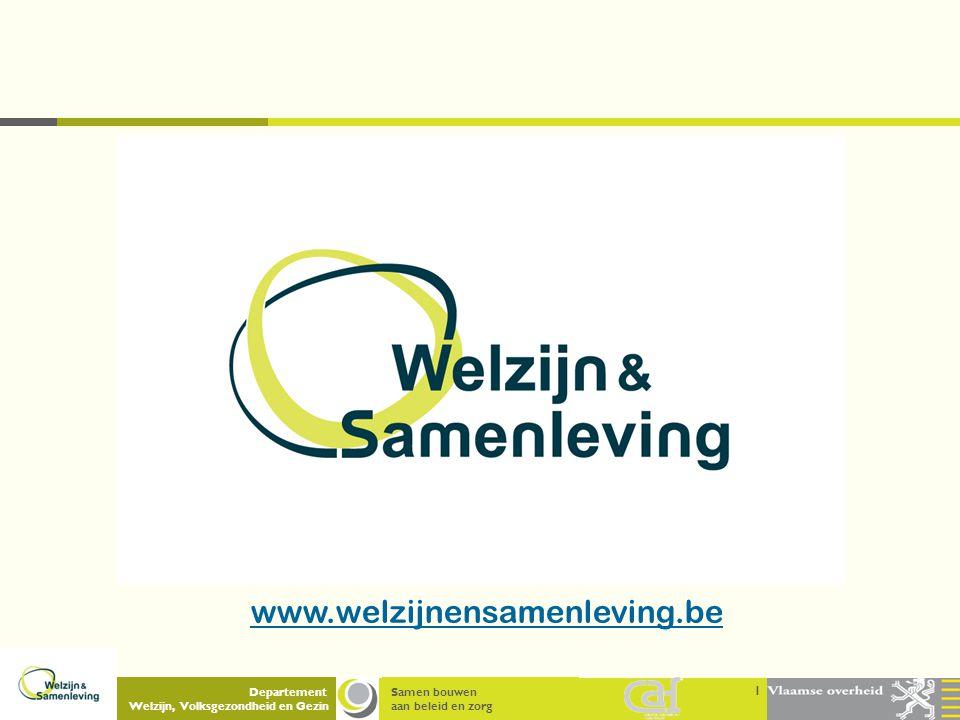 Samen bouwen aan beleid en zorg Departement Welzijn, Volksgezondheid en Gezin 1 www.welzijnensamenleving.be