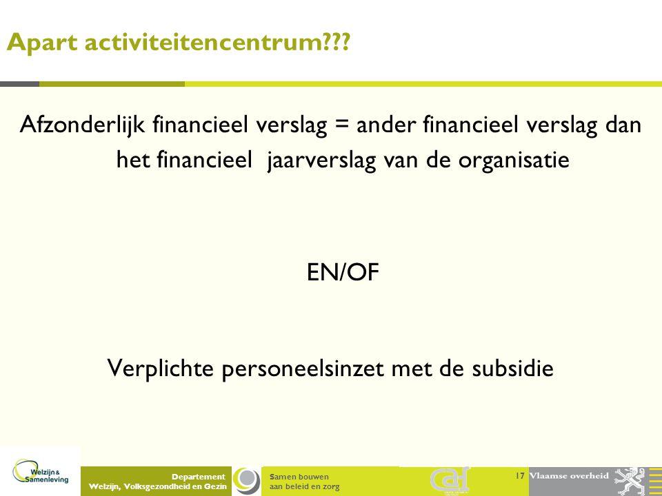 Samen bouwen aan beleid en zorg Departement Welzijn, Volksgezondheid en Gezin Apart activiteitencentrum??? Afzonderlijk financieel verslag = ander fin