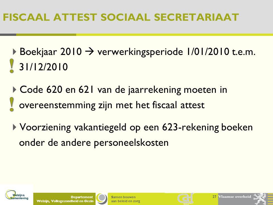 Samen bouwen aan beleid en zorg Departement Welzijn, Volksgezondheid en Gezin FISCAAL ATTEST SOCIAAL SECRETARIAAT  Boekjaar 2010  verwerkingsperiode