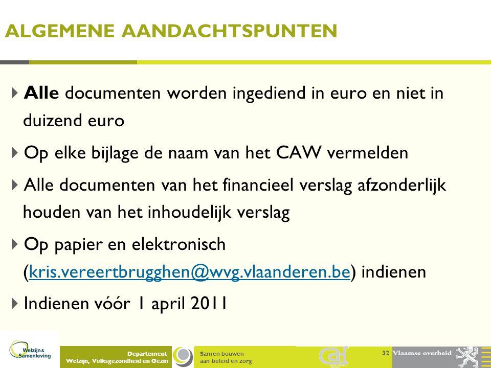 Samen bouwen aan beleid en zorg Departement Welzijn, Volksgezondheid en Gezin ALGEMENE AANDACHTSPUNTEN  Alle documenten worden ingediend in euro en n