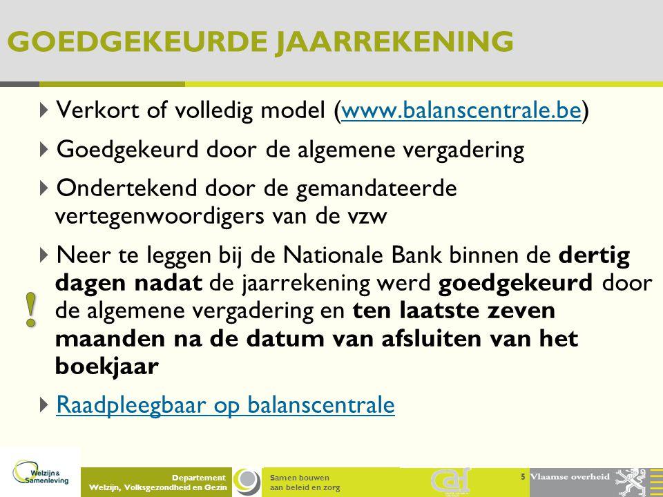 Samen bouwen aan beleid en zorg Departement Welzijn, Volksgezondheid en Gezin 5 GOEDGEKEURDE JAARREKENING  Verkort of volledig model (www.balanscentr