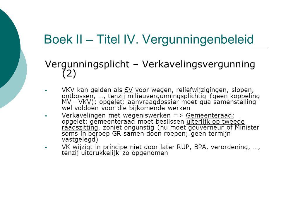 Boek II – Titel IV. Vergunningenbeleid Vergunningsplicht – Verkavelingsvergunning (2) VKV kan gelden als SV voor wegen, reliëfwijzigingen, slopen, ont