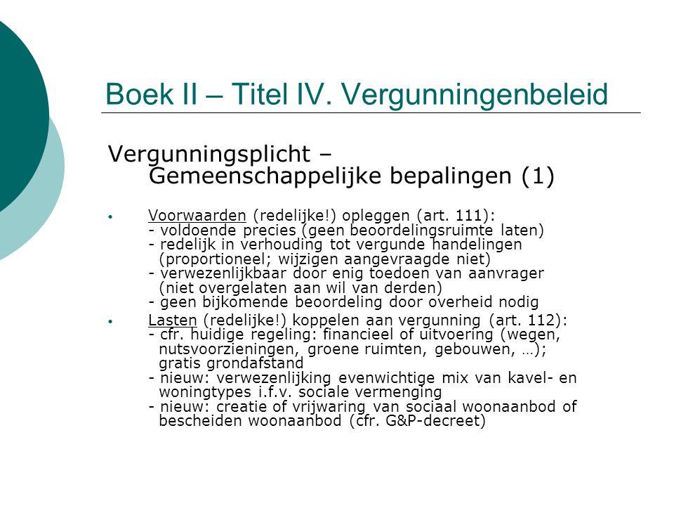 Boek II – Titel IV. Vergunningenbeleid Vergunningsplicht – Gemeenschappelijke bepalingen (1) Voorwaarden (redelijke!) opleggen (art. 111): - voldoende