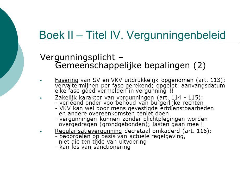 Boek II – Titel IV. Vergunningenbeleid Vergunningsplicht – Gemeenschappelijke bepalingen (2) Fasering van SV en VKV uitdrukkelijk opgenomen (art. 113)