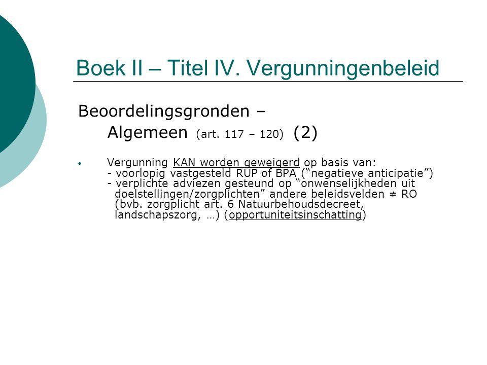Boek II – Titel IV. Vergunningenbeleid Beoordelingsgronden – Algemeen (art. 117 – 120) (2) Vergunning KAN worden geweigerd op basis van: - voorlopig v
