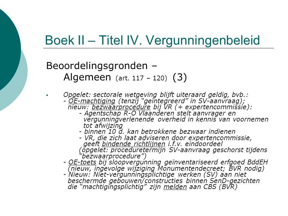 Boek II – Titel IV. Vergunningenbeleid Beoordelingsgronden – Algemeen (art. 117 – 120) (3) Opgelet: sectorale wetgeving blijft uiteraard geldig, bvb.: