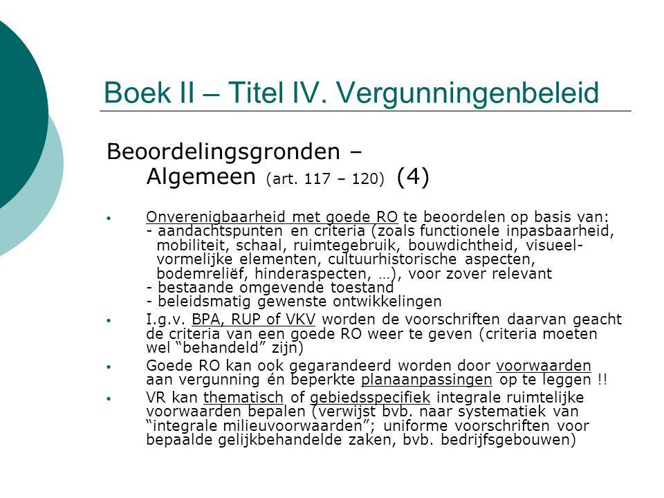 Boek II – Titel IV. Vergunningenbeleid Beoordelingsgronden – Algemeen (art. 117 – 120) (4) Onverenigbaarheid met goede RO te beoordelen op basis van: