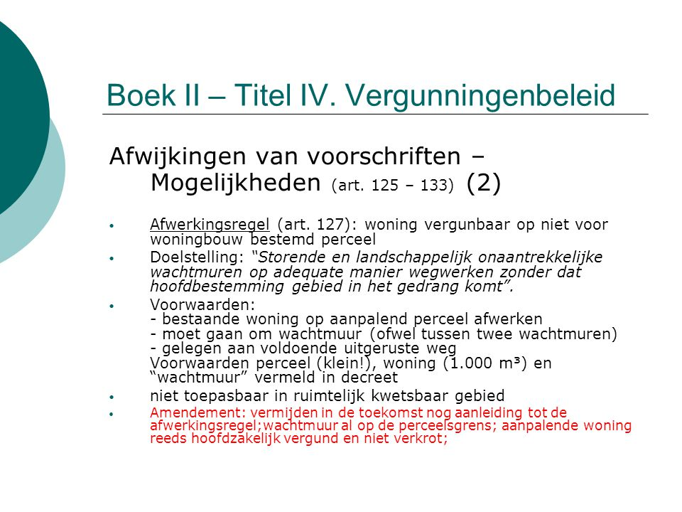 Boek II – Titel IV. Vergunningenbeleid Afwijkingen van voorschriften – Mogelijkheden (art. 125 – 133) (2) Afwerkingsregel (art. 127): woning vergunbaa
