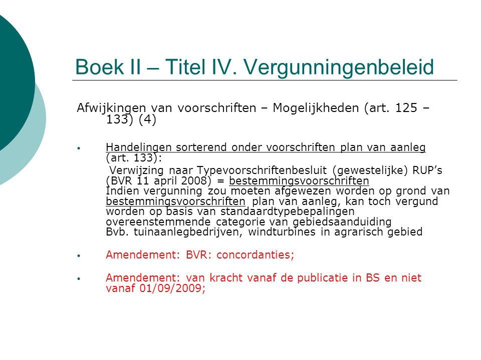 Boek II – Titel IV. Vergunningenbeleid Afwijkingen van voorschriften – Mogelijkheden (art. 125 – 133) (4) Handelingen sorterend onder voorschriften pl