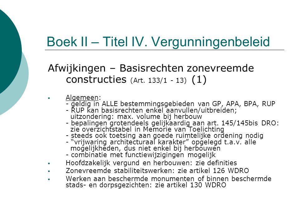 Boek II – Titel IV. Vergunningenbeleid Afwijkingen – Basisrechten zonevreemde constructies (Art. 133/1 - 13) (1) Algemeen: - geldig in ALLE bestemming