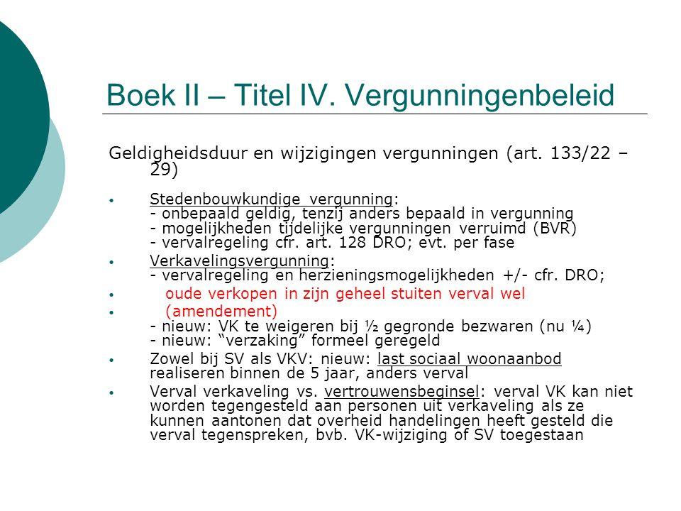Boek II – Titel IV. Vergunningenbeleid Geldigheidsduur en wijzigingen vergunningen (art. 133/22 – 29) Stedenbouwkundige vergunning: - onbepaald geldig