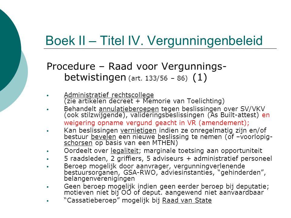 Boek II – Titel IV. Vergunningenbeleid Procedure – Raad voor Vergunnings- betwistingen (art. 133/56 – 86) (1) Administratief rechtscollege (zie artike