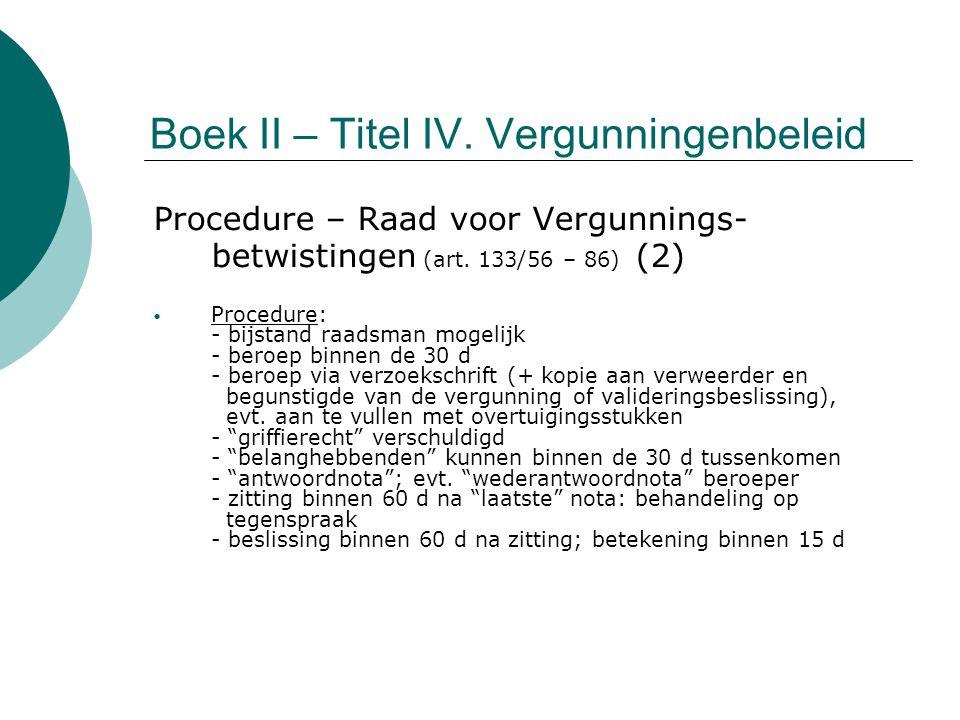 Boek II – Titel IV. Vergunningenbeleid Procedure – Raad voor Vergunnings- betwistingen (art. 133/56 – 86) (2) Procedure: - bijstand raadsman mogelijk