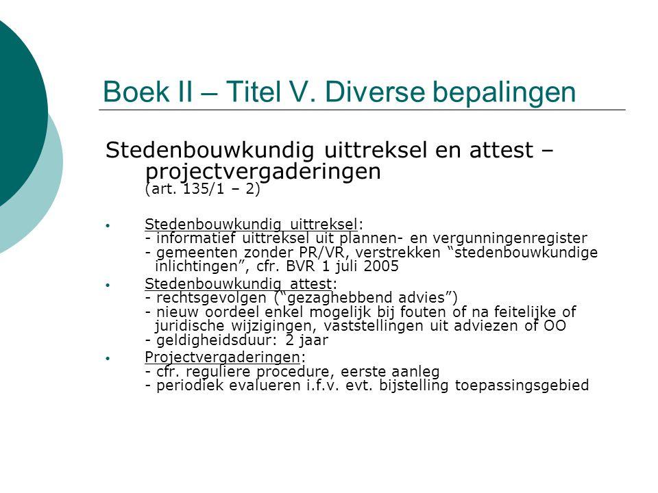 Boek II – Titel V. Diverse bepalingen Stedenbouwkundig uittreksel en attest – projectvergaderingen (art. 135/1 – 2) Stedenbouwkundig uittreksel: - inf
