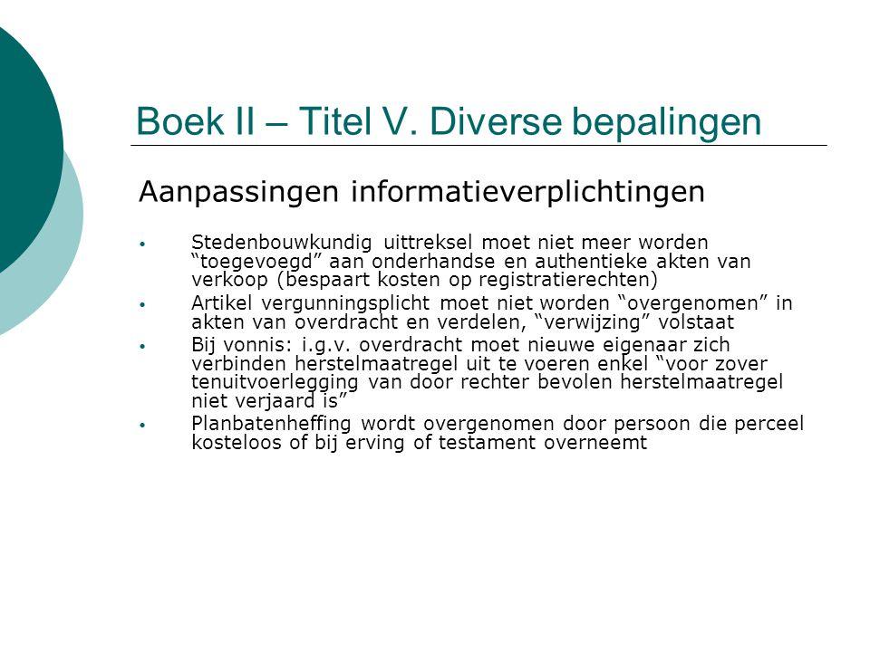 """Boek II – Titel V. Diverse bepalingen Aanpassingen informatieverplichtingen Stedenbouwkundig uittreksel moet niet meer worden """"toegevoegd"""" aan onderha"""