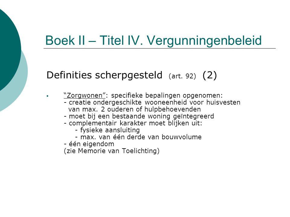 """Boek II – Titel IV. Vergunningenbeleid Definities scherpgesteld (art. 92) (2) """"Zorgwonen"""": specifieke bepalingen opgenomen: - creatie ondergeschikte w"""