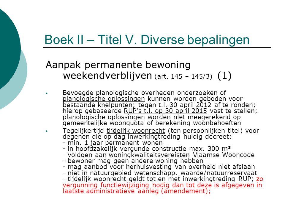 Boek II – Titel V. Diverse bepalingen Aanpak permanente bewoning weekendverblijven (art. 145 – 145/3) (1) Bevoegde planologische overheden onderzoeken