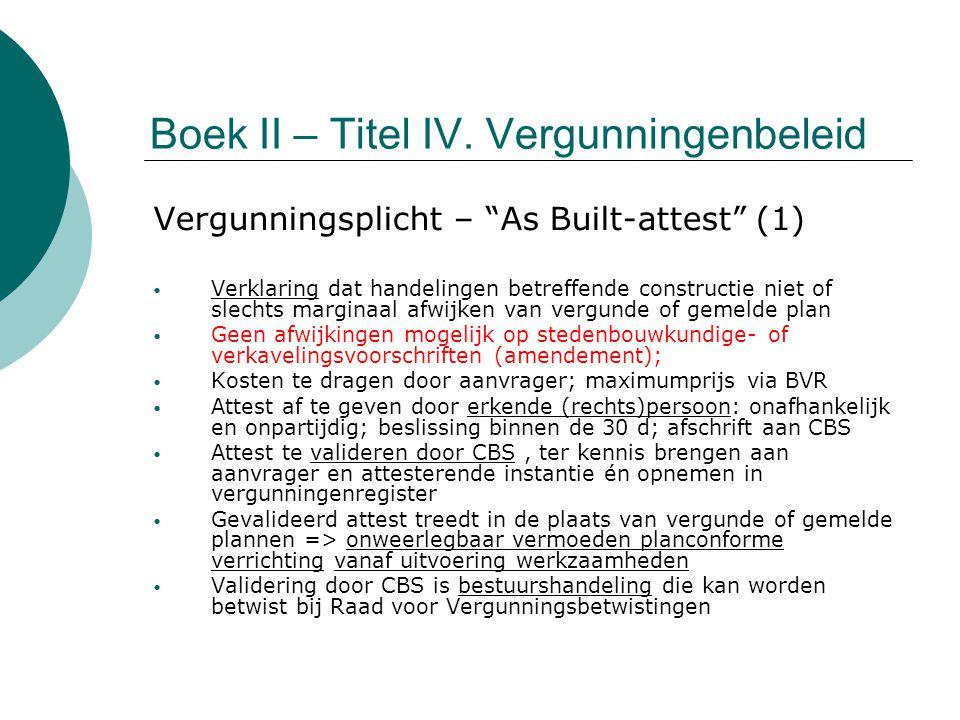 """Boek II – Titel IV. Vergunningenbeleid Vergunningsplicht – """"As Built-attest"""" (1) Verklaring dat handelingen betreffende constructie niet of slechts ma"""