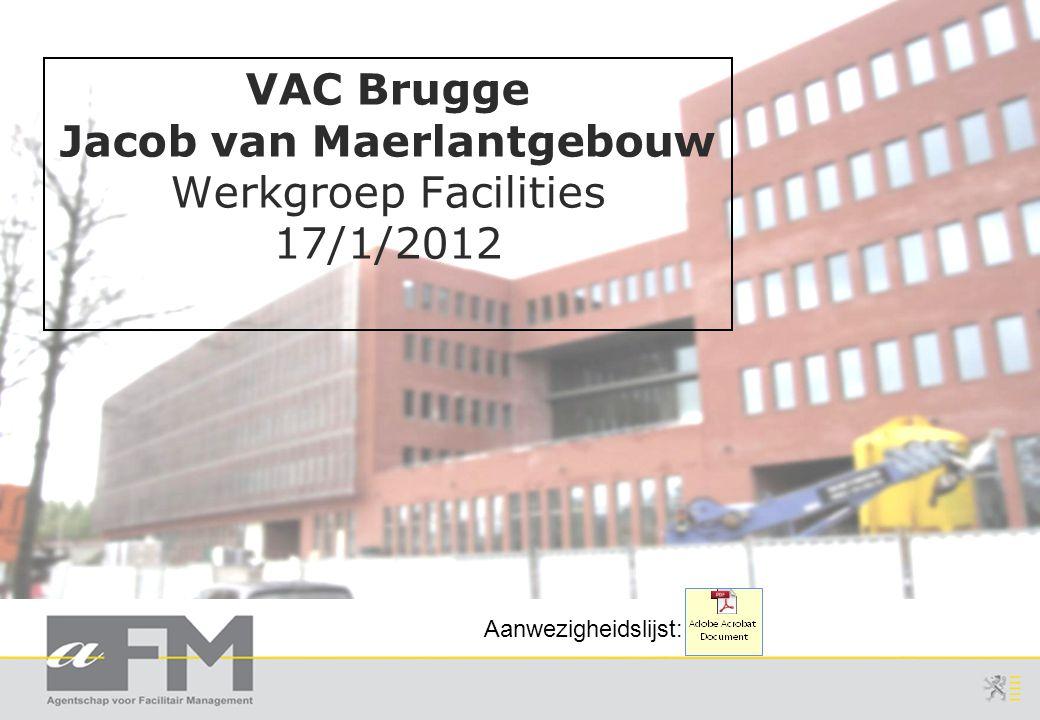 VAC Brugge Jacob van Maerlantgebouw Werkgroep Facilities 17/1/2012 Aanwezigheidslijst: