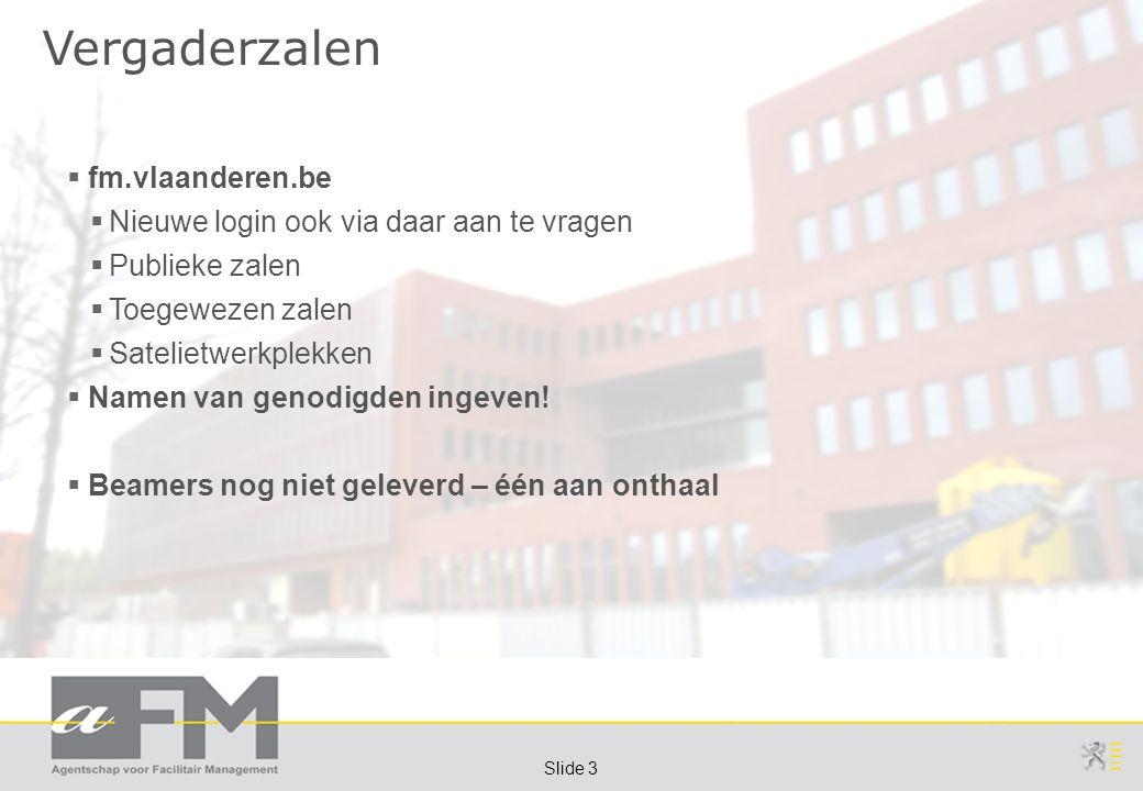 Page 3 Slide 3 Vergaderzalen  fm.vlaanderen.be  Nieuwe login ook via daar aan te vragen  Publieke zalen  Toegewezen zalen  Satelietwerkplekken 