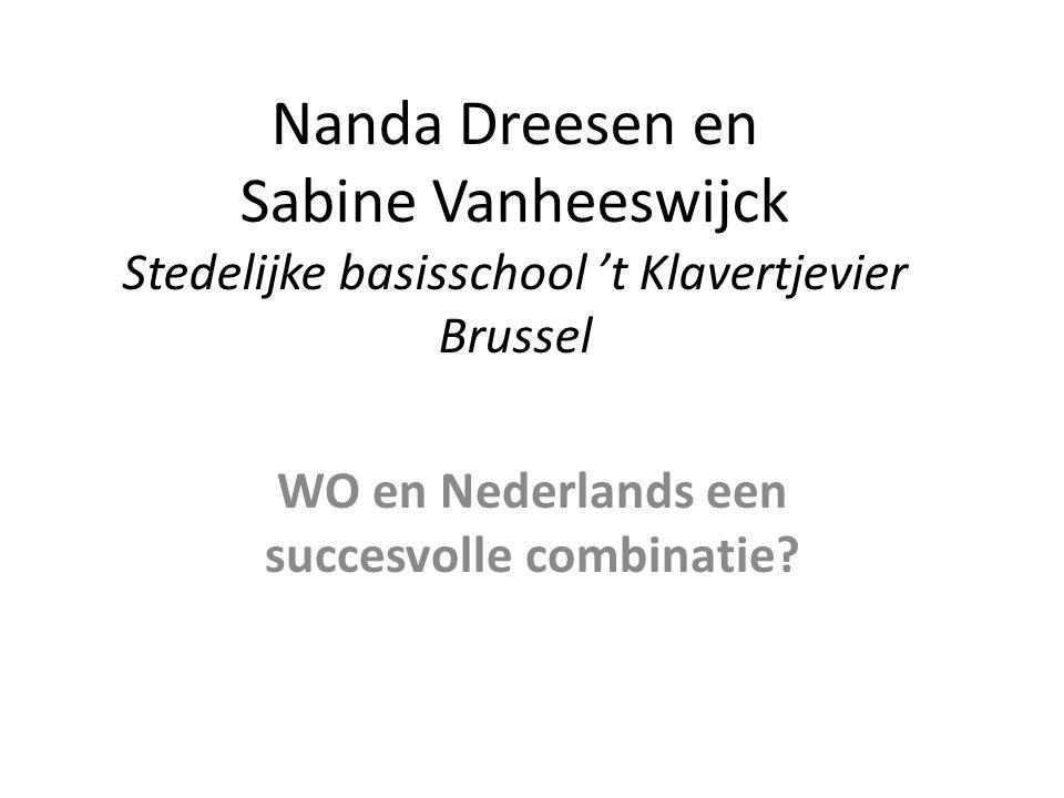 Nanda Dreesen en Sabine Vanheeswijck Stedelijke basisschool 't Klavertjevier Brussel WO en Nederlands een succesvolle combinatie?