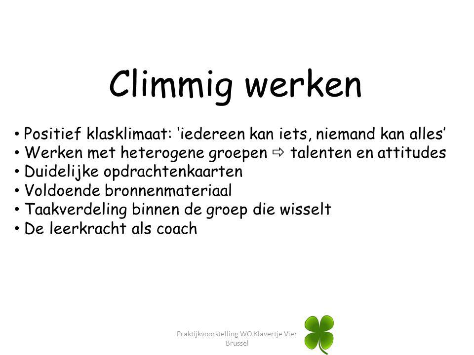 Praktijkvoorstelling WO Klavertje Vier Brussel Climmig werken Positief klasklimaat: 'iedereen kan iets, niemand kan alles' Werken met heterogene groep