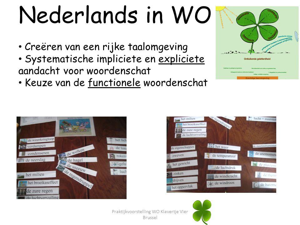 Praktijkvoorstelling WO Klavertje Vier Brussel Nederlands in WO Creëren van een rijke taalomgeving Systematische impliciete en expliciete aandacht voo