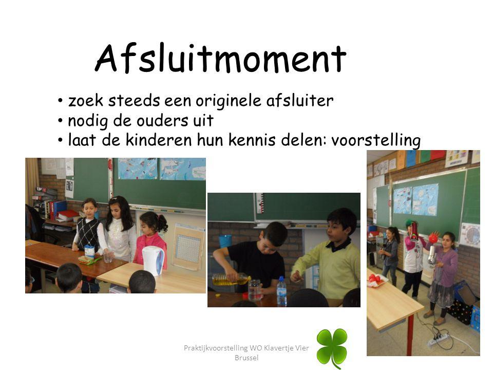 Afsluitmoment zoek steeds een originele afsluiter nodig de ouders uit laat de kinderen hun kennis delen: voorstelling