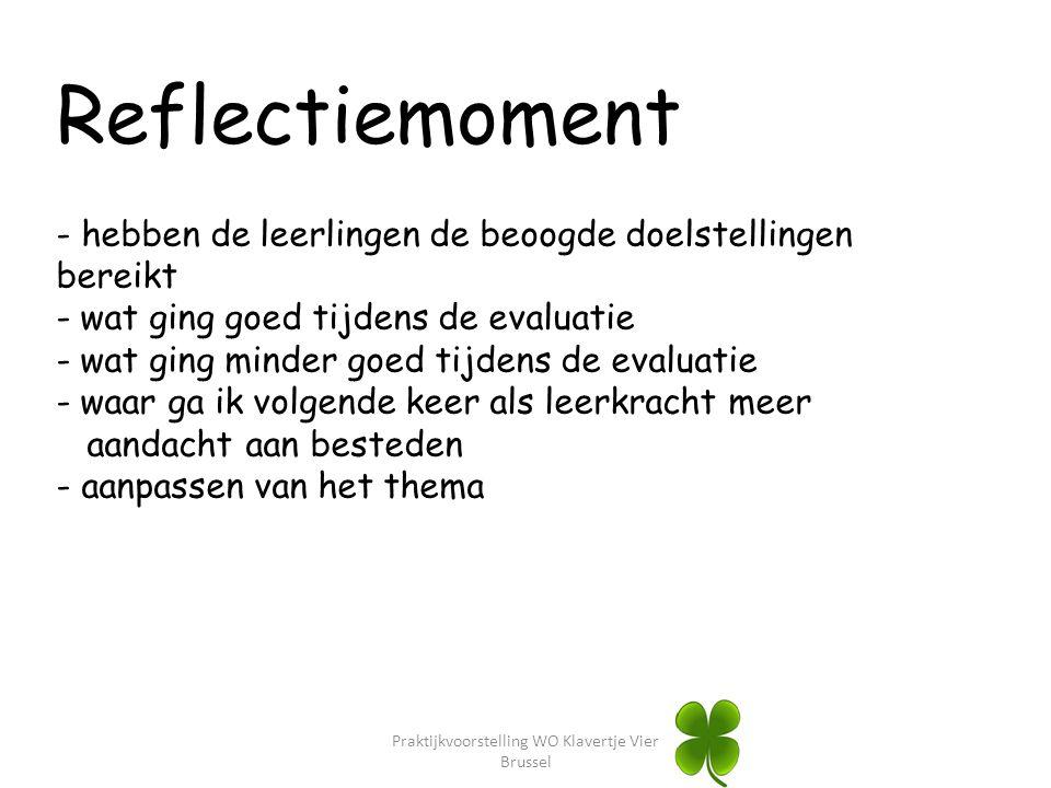 Praktijkvoorstelling WO Klavertje Vier Brussel Reflectiemoment - hebben de leerlingen de beoogde doelstellingen bereikt - wat ging goed tijdens de eva