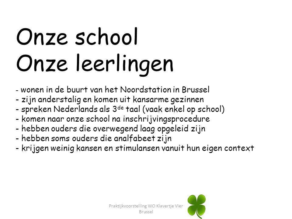 Onze school Onze leerlingen - wonen in de buurt van het Noordstation in Brussel - zijn anderstalig en komen uit kansarme gezinnen - spreken Nederlands