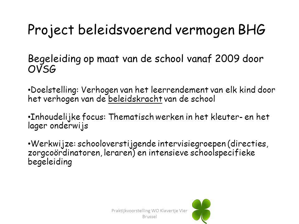 Project beleidsvoerend vermogen BHG Begeleiding op maat van de school vanaf 2009 door OVSG Doelstelling: Verhogen van het leerrendement van elk kind d
