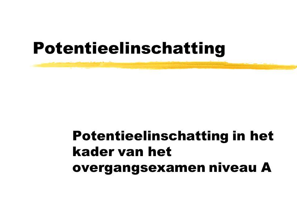 Potentieelinschatting Potentieelinschatting in het kader van het overgangsexamen niveau A