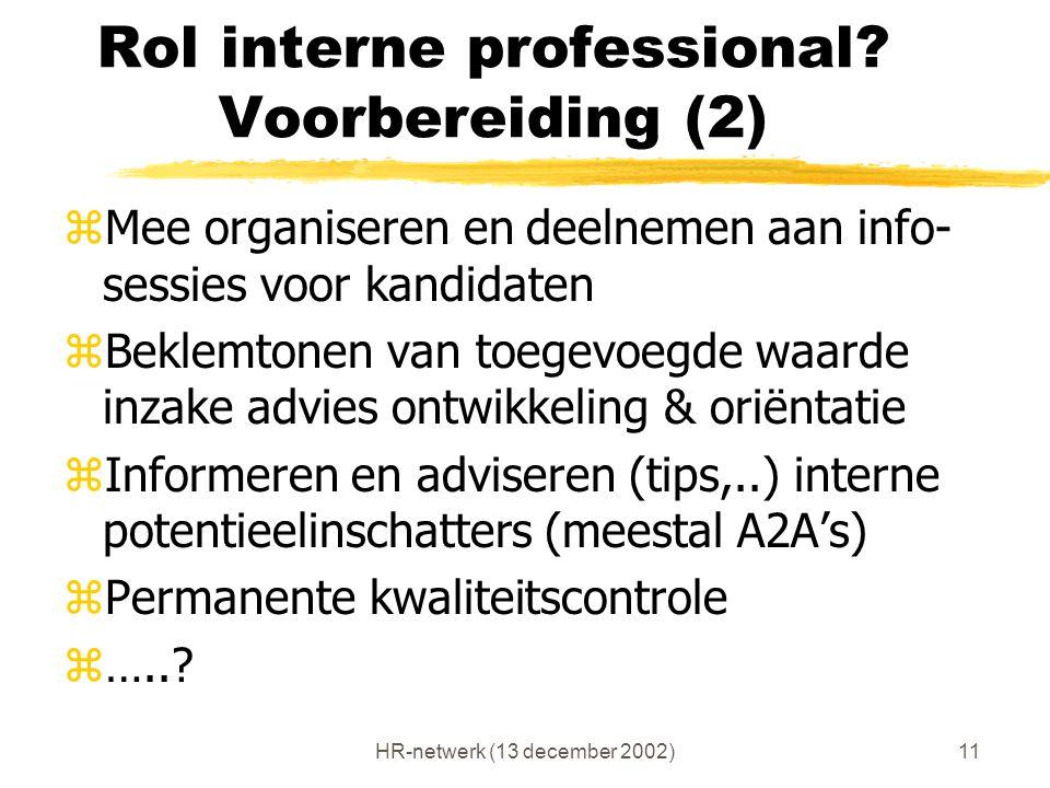 HR-netwerk (13 december 2002)11 Rol interne professional? Voorbereiding (2) zMee organiseren en deelnemen aan info- sessies voor kandidaten zBeklemton