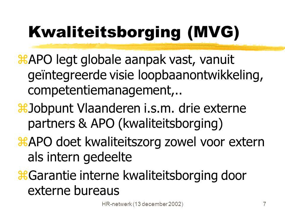 HR-netwerk (13 december 2002)7 Kwaliteitsborging (MVG) zAPO legt globale aanpak vast, vanuit geïntegreerde visie loopbaanontwikkeling, competentiemana