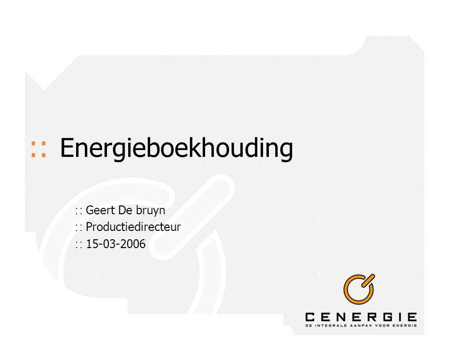 :: Energieboekhouding ∷ Geert De bruyn ∷ Productiedirecteur ∷ 15-03-2006