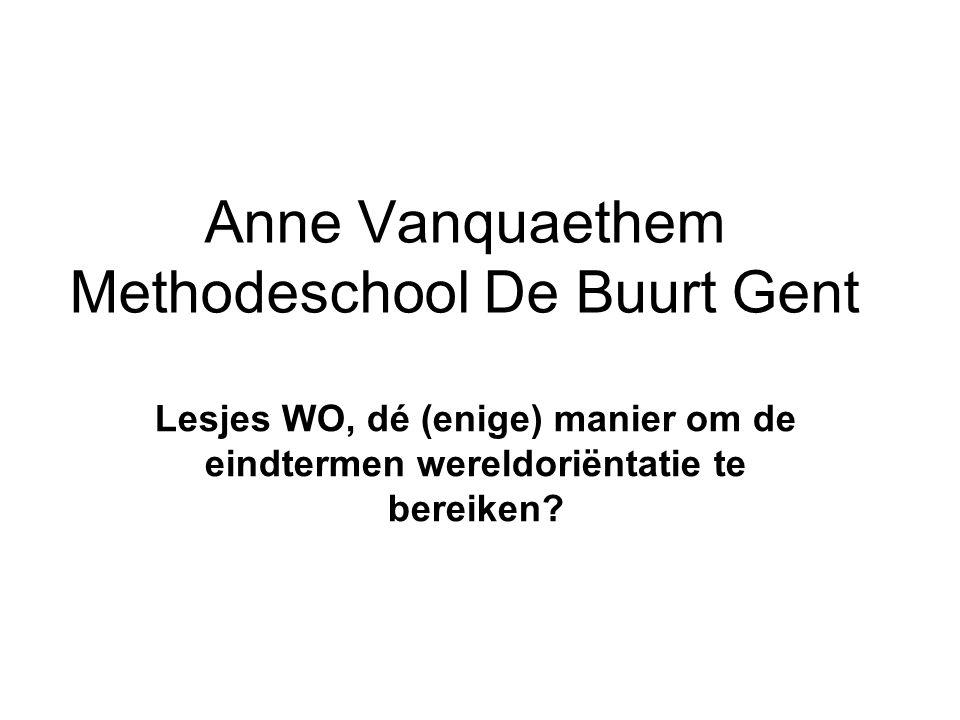 Anne Vanquaethem Methodeschool De Buurt Gent Lesjes WO, dé (enige) manier om de eindtermen wereldoriëntatie te bereiken?