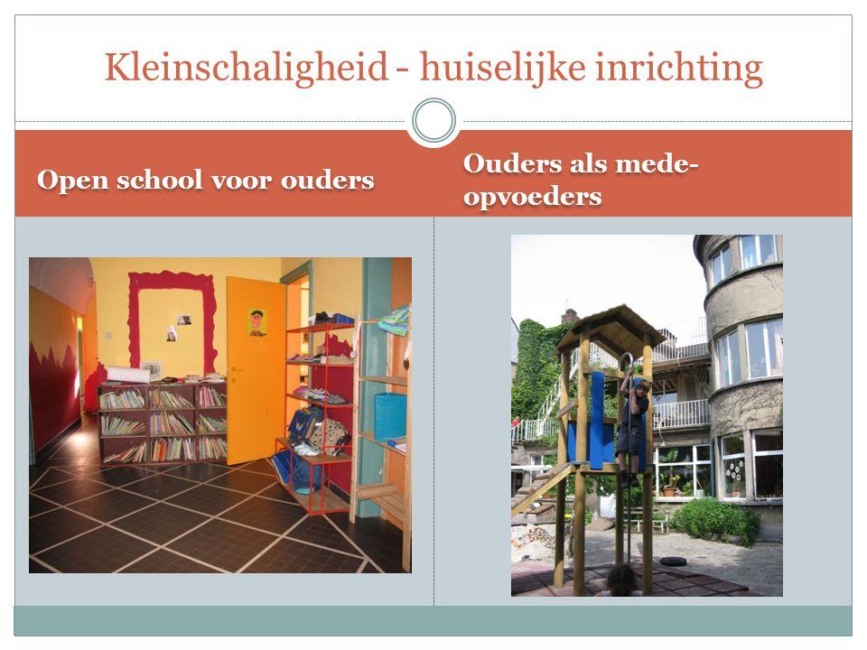 Open school voor ouders Ouders als mede- opvoeders Kleinschaligheid - huiselijke inrichting
