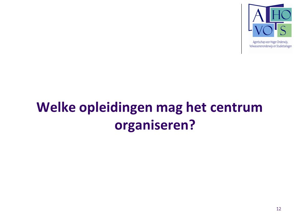 12 Welke opleidingen mag het centrum organiseren?