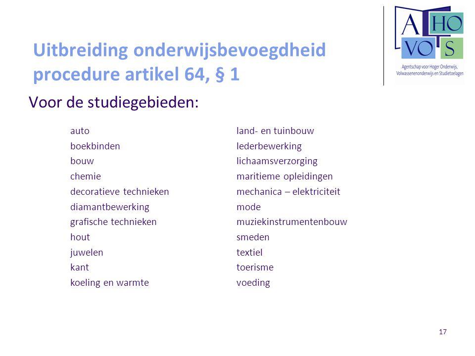 17 Uitbreiding onderwijsbevoegdheid procedure artikel 64, § 1 Voor de studiegebieden: auto boekbinden bouw chemie decoratieve technieken diamantbewerk