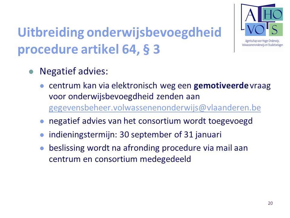 20 Uitbreiding onderwijsbevoegdheid procedure artikel 64, § 3 Negatief advies: centrum kan via elektronisch weg een gemotiveerde vraag voor onderwijsb