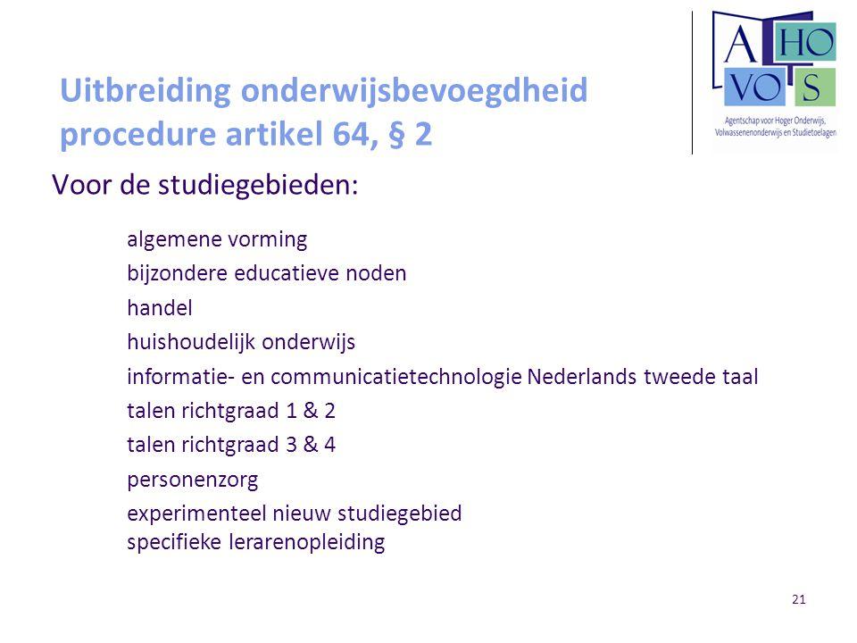 21 Uitbreiding onderwijsbevoegdheid procedure artikel 64, § 2 Voor de studiegebieden: algemene vorming bijzondere educatieve noden handel huishoudelij