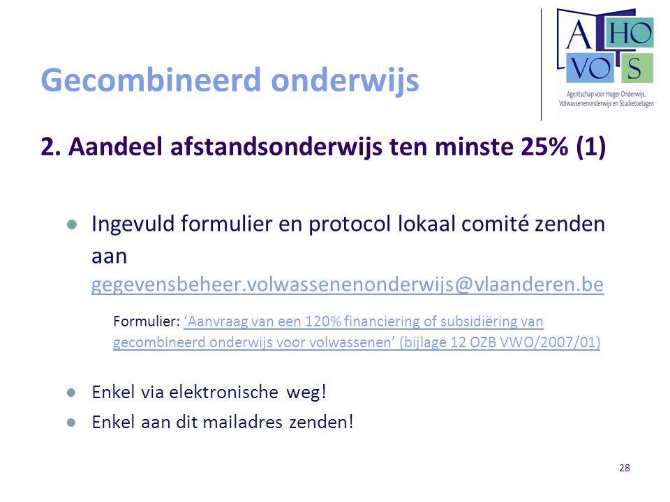 28 Gecombineerd onderwijs 2. Aandeel afstandsonderwijs ten minste 25% (1) Ingevuld formulier en protocol lokaal comité zenden aan gegevensbeheer.volwa