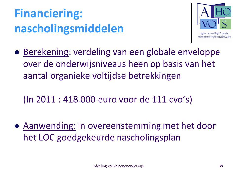 38 Financiering: nascholingsmiddelen Berekening: verdeling van een globale enveloppe over de onderwijsniveaus heen op basis van het aantal organieke v