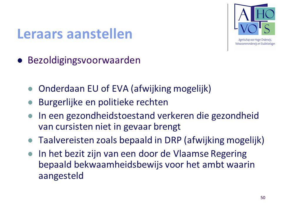 50 Leraars aanstellen Bezoldigingsvoorwaarden Onderdaan EU of EVA (afwijking mogelijk) Burgerlijke en politieke rechten In een gezondheidstoestand ver
