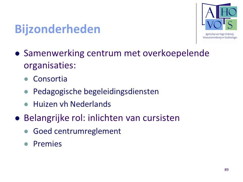 89 Bijzonderheden Samenwerking centrum met overkoepelende organisaties: Consortia Pedagogische begeleidingsdiensten Huizen vh Nederlands Belangrijke r