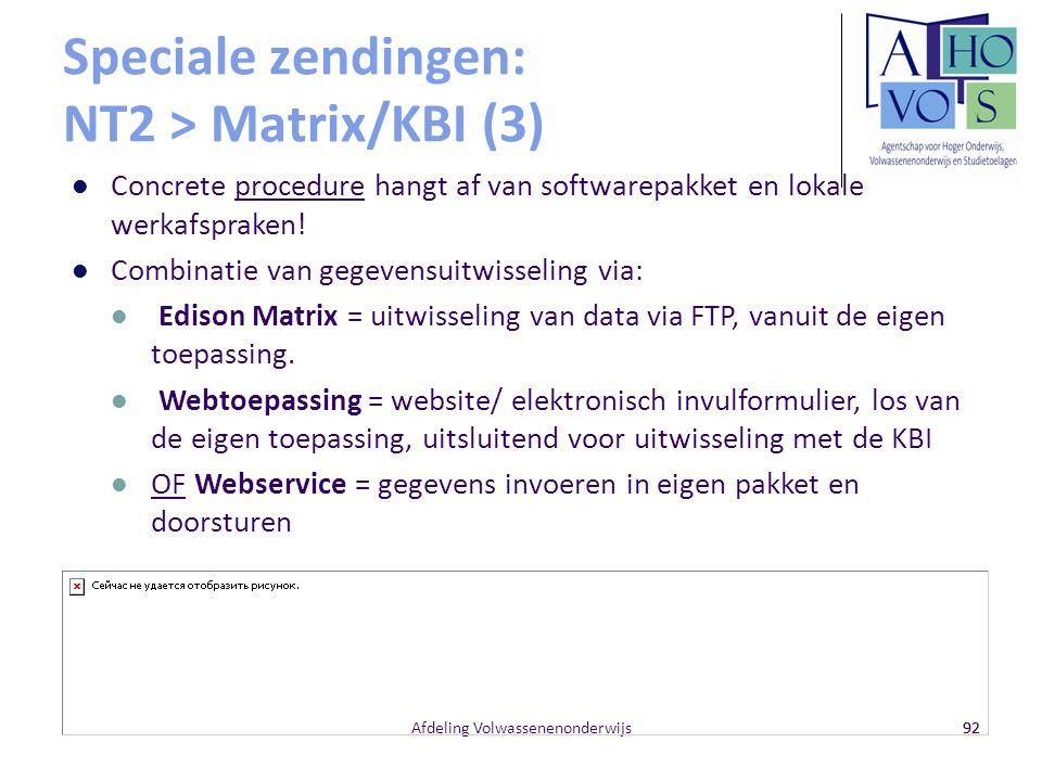 92 Speciale zendingen: NT2 > Matrix/KBI (3) Afdeling Volwassenenonderwijs Concrete procedure hangt af van softwarepakket en lokale werkafspraken! Comb